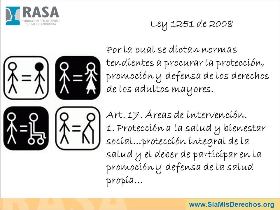 www.SiaMisDerechos.org Ley 1251 de 2008 Por la cual se dictan normas tendientes a procurar la protección, promoción y defensa de los derechos de los adultos mayores.