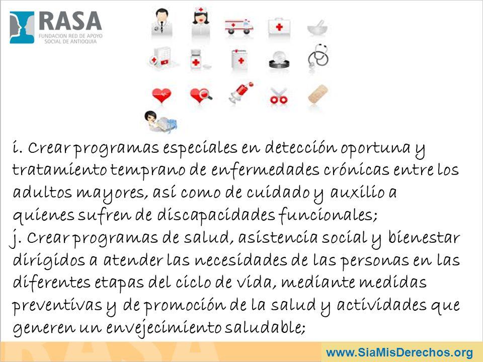 www.SiaMisDerechos.org i. Crear programas especiales en detección oportuna y tratamiento temprano de enfermedades crónicas entre los adultos mayores,