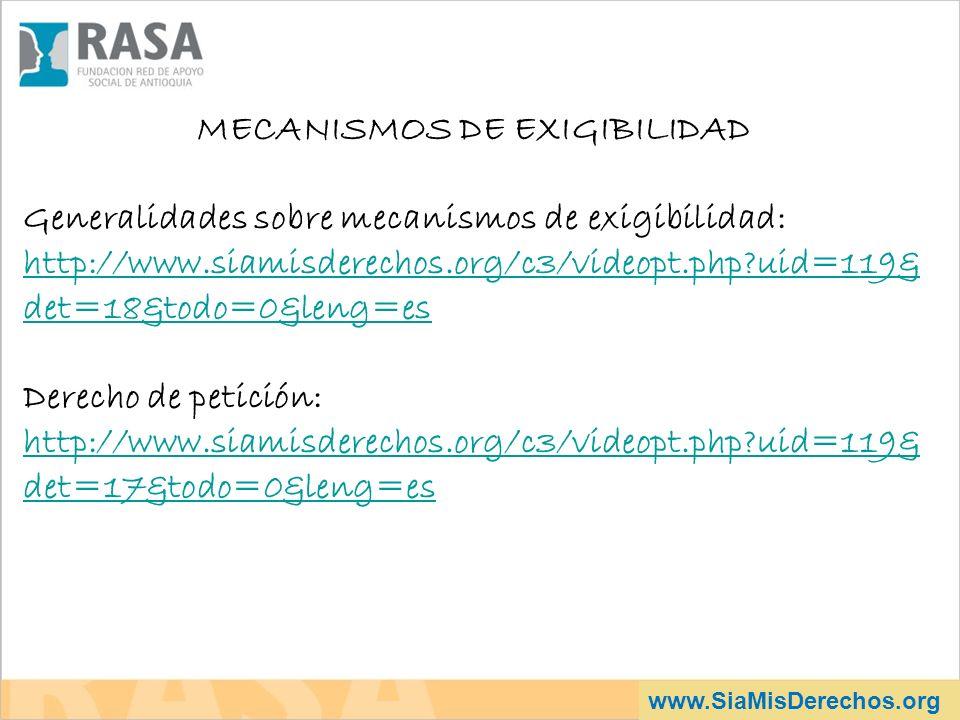 MECANISMOS DE EXIGIBILIDAD Generalidades sobre mecanismos de exigibilidad: http://www.siamisderechos.org/c3/videopt.php?uid=119& det=18&todo=0&leng=es Derecho de petición: http://www.siamisderechos.org/c3/videopt.php?uid=119& det=17&todo=0&leng=es