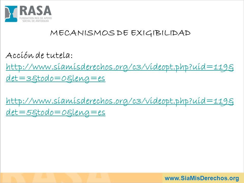 www.SiaMisDerechos.org MECANISMOS DE EXIGIBILIDAD Acción de tutela: http://www.siamisderechos.org/c3/videopt.php?uid=119& det=3&todo=0&leng=es http://www.siamisderechos.org/c3/videopt.php?uid=119& det=3&todo=0&leng=es http://www.siamisderechos.org/c3/videopt.php?uid=119& det=5&todo=0&leng=es