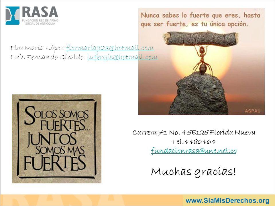 www.SiaMisDerechos.org Carrera 71 No. 45E125 Florida Nueva Tel.4480464 fundacionrasa@une.net.co Muchas gracias! Flor María López flormaria923@hotmail.