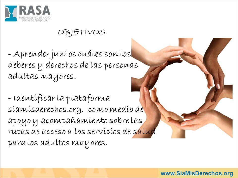 www.SiaMisDerechos.org OBJETIVOS - Aprender juntos cuáles son los deberes y derechos de las personas adultas mayores. - Identificar la plataforma siam