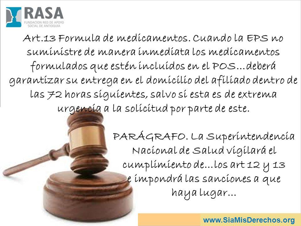 www.SiaMisDerechos.org Art.13 Formula de medicamentos. Cuando la EPS no suministre de manera inmediata los medicamentos formulados que estén incluidos