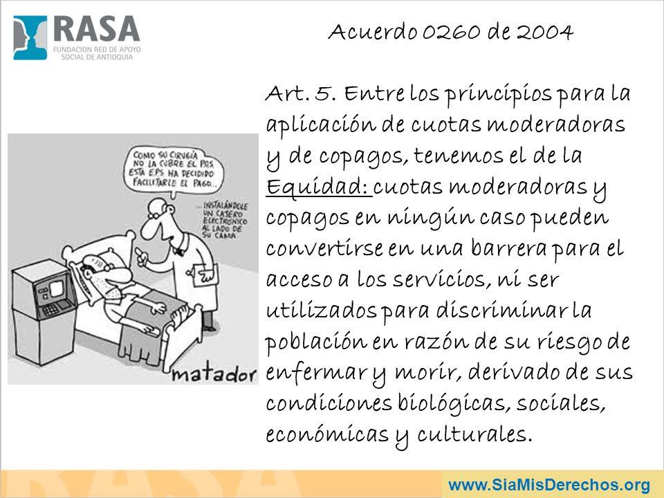 www.SiaMisDerechos.org Acuerdo 0260 de 2004 Art. 5. Entre los principios para la aplicación de cuotas moderadoras y de copagos, tenemos el de la Equid
