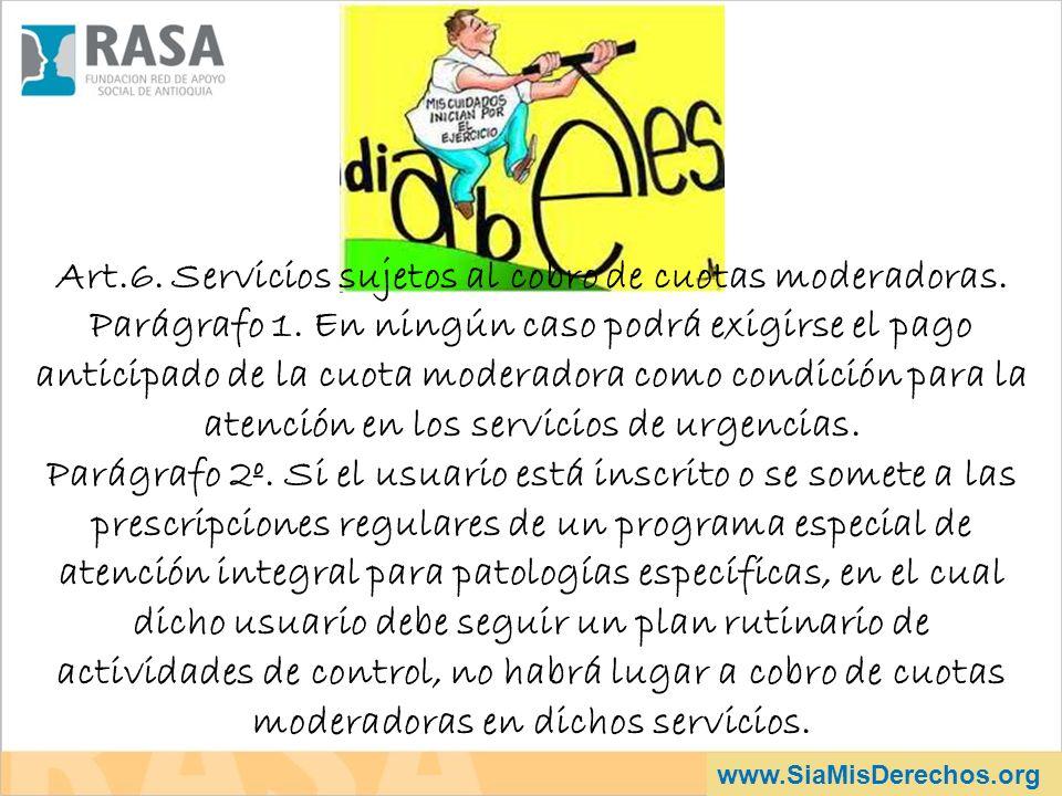 www.SiaMisDerechos.org Art.6. Servicios sujetos al cobro de cuotas moderadoras. Parágrafo 1. En ningún caso podrá exigirse el pago anticipado de la cu