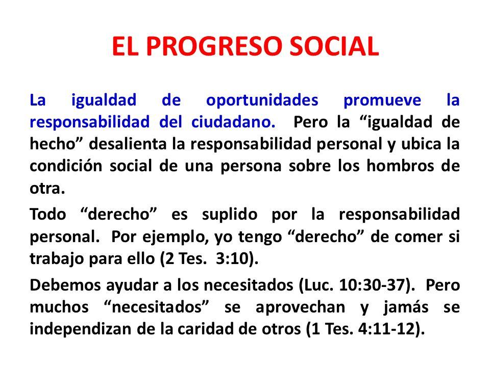 EL PROGRESO SOCIAL La igualdad de oportunidades promueve la responsabilidad del ciudadano. Pero la igualdad de hecho desalienta la responsabilidad per