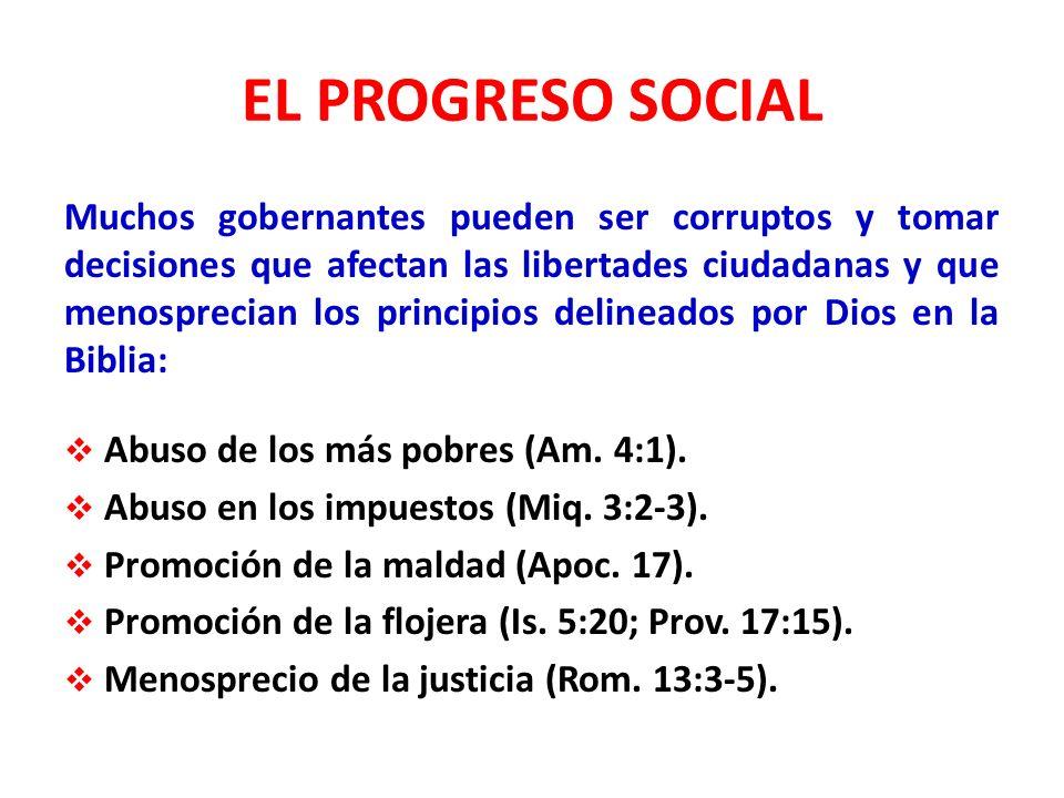 EL PROGRESO SOCIAL Muchos gobernantes pueden ser corruptos y tomar decisiones que afectan las libertades ciudadanas y que menosprecian los principios