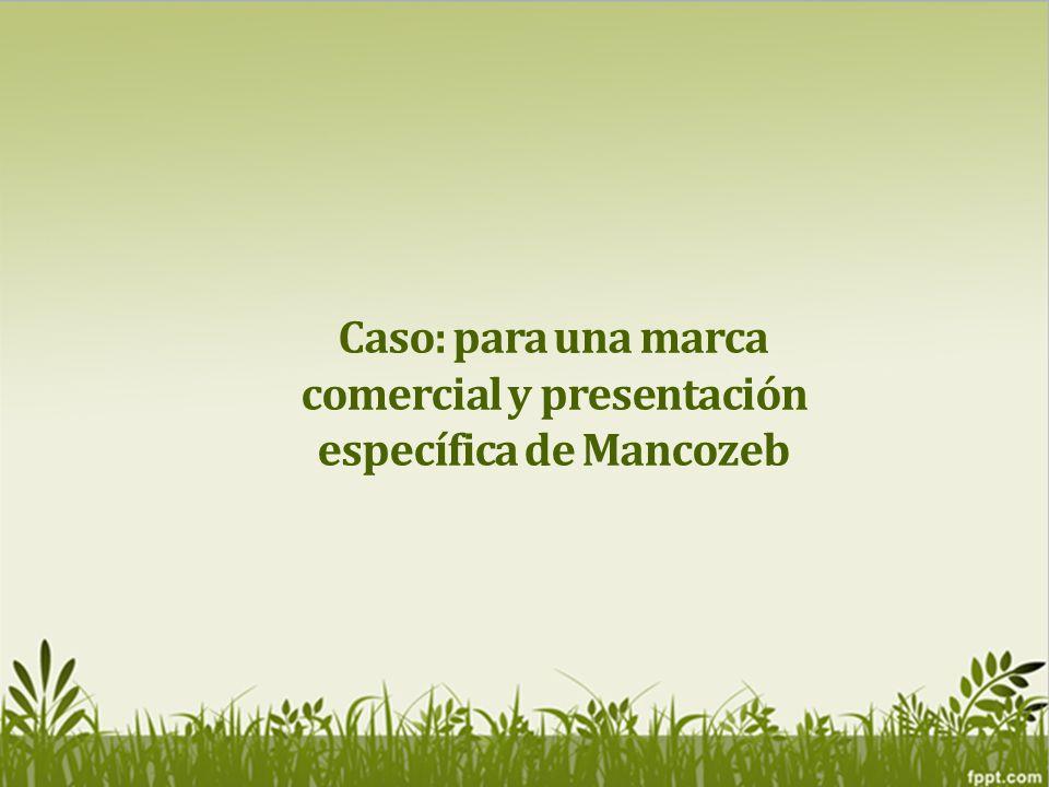 Caso: para una marca comercial y presentación específica de Mancozeb