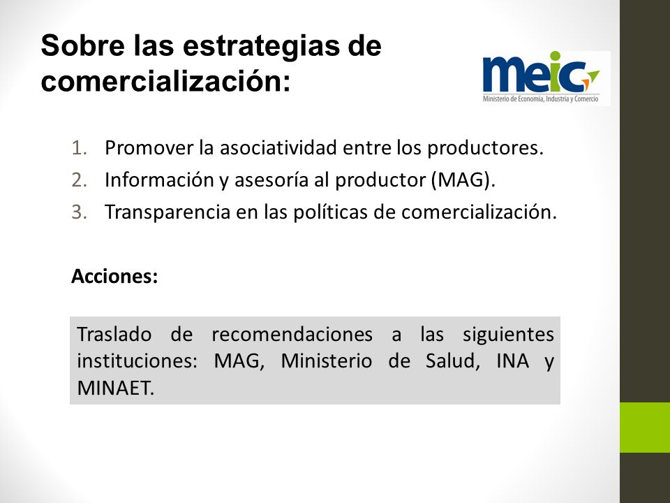 Sobre las estrategias de comercialización: 1.Promover la asociatividad entre los productores. 2.Información y asesoría al productor (MAG). 3.Transpare