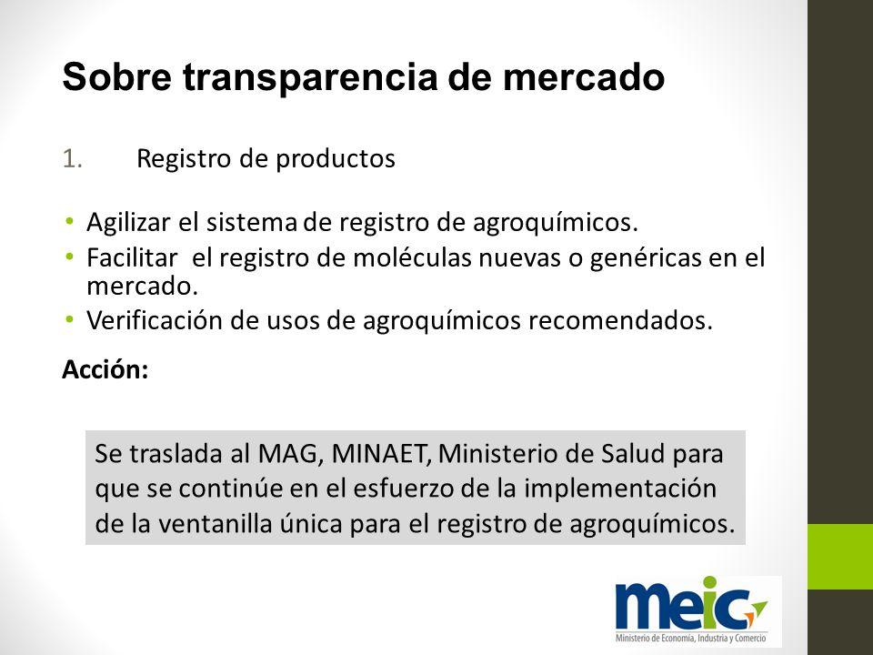 Sobre transparencia de mercado 1.Registro de productos Agilizar el sistema de registro de agroquímicos. Facilitar el registro de moléculas nuevas o ge