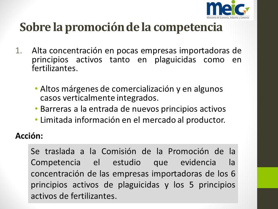 Sobre la promoción de la competencia 1.Alta concentración en pocas empresas importadoras de principios activos tanto en plaguicidas como en fertilizan
