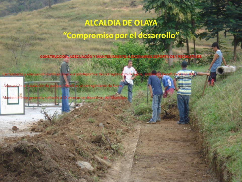 ALCALDIA DE OLAYA Compromiso por el desarrollo CONSTRUCCIÓN, ADECUACIÓN Y MANTENIMIENTO A ESCENARIOS DEPORTIVOS Y RECREATIVOS.
