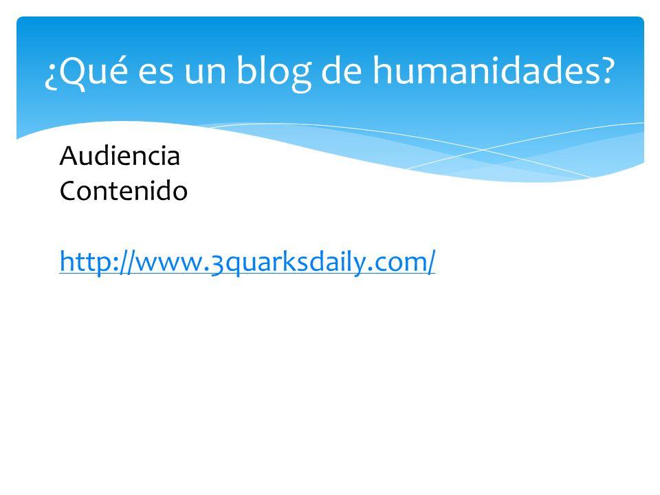¿Qué es un blog de humanidades Audiencia Contenido http://www.3quarksdaily.com/