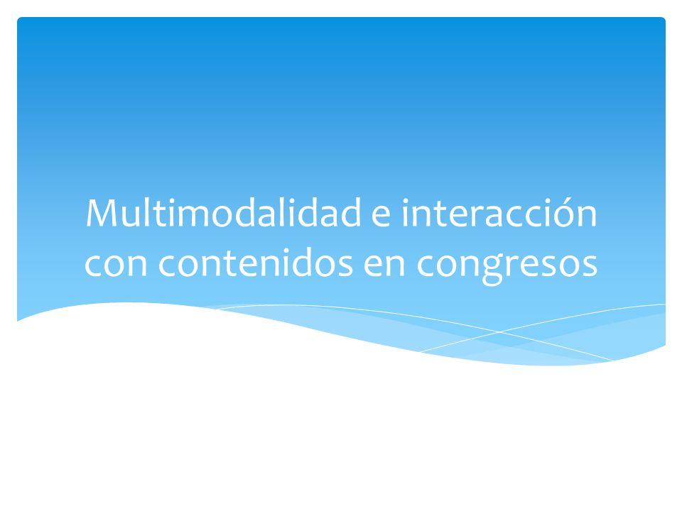 Multimodalidad e interacción con contenidos en congresos