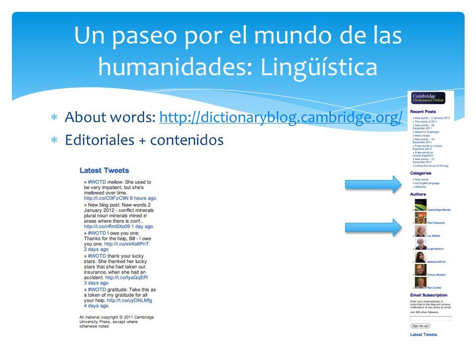 About words: http://dictionaryblog.cambridge.org/http://dictionaryblog.cambridge.org/ Editoriales + contenidos Un paseo por el mundo de las humanidades: Lingüística
