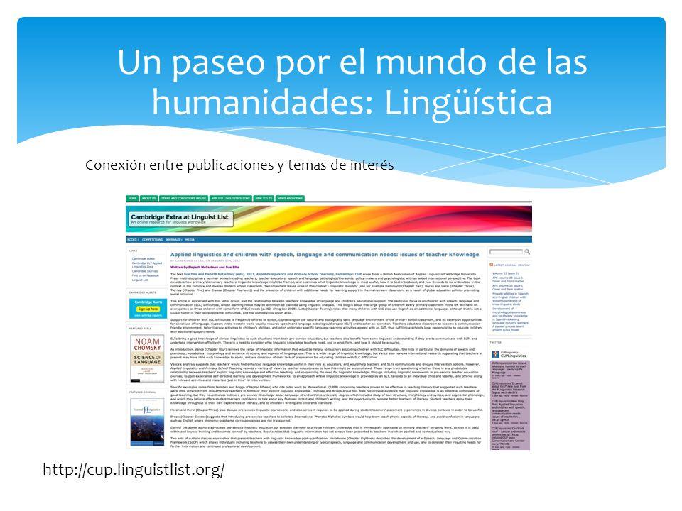 Un paseo por el mundo de las humanidades: Lingüística Conexión entre publicaciones y temas de interés http://cup.linguistlist.org/