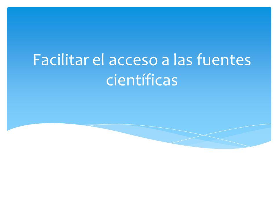 Facilitar el acceso a las fuentes científicas