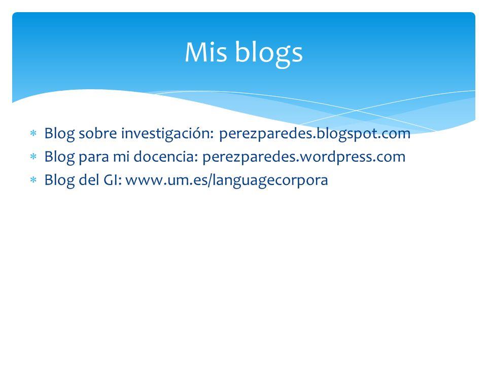 Blog sobre investigación: perezparedes.blogspot.com Blog para mi docencia: perezparedes.wordpress.com Blog del GI: www.um.es/languagecorpora Mis blogs