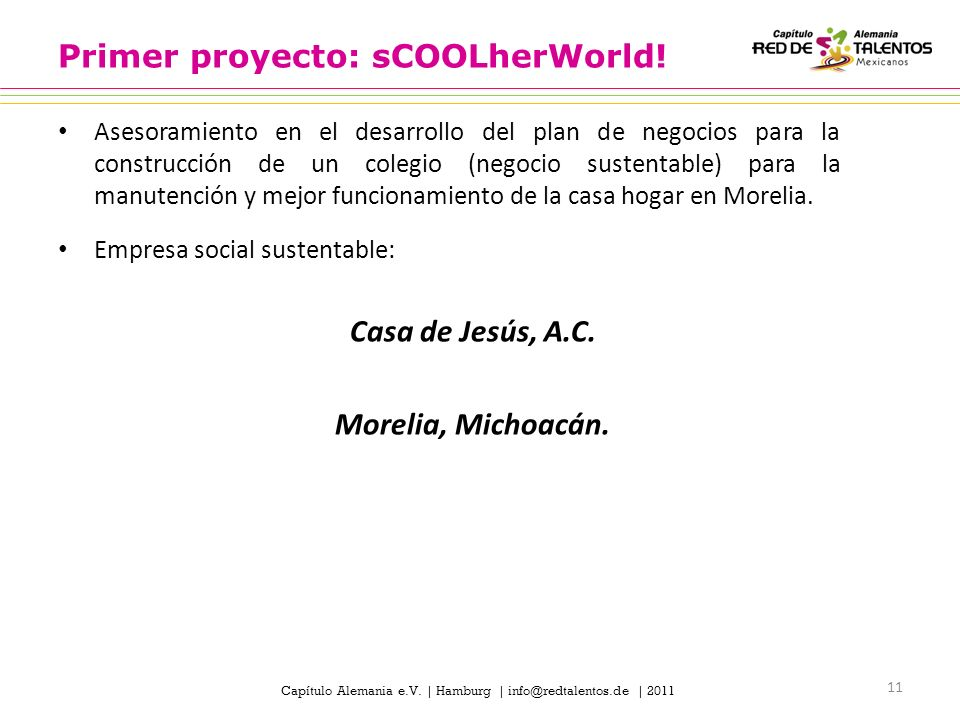Capítulo Alemania e.V. | Hamburg | info@redtalentos.de | 2011 Primer proyecto: sCOOLherWorld.