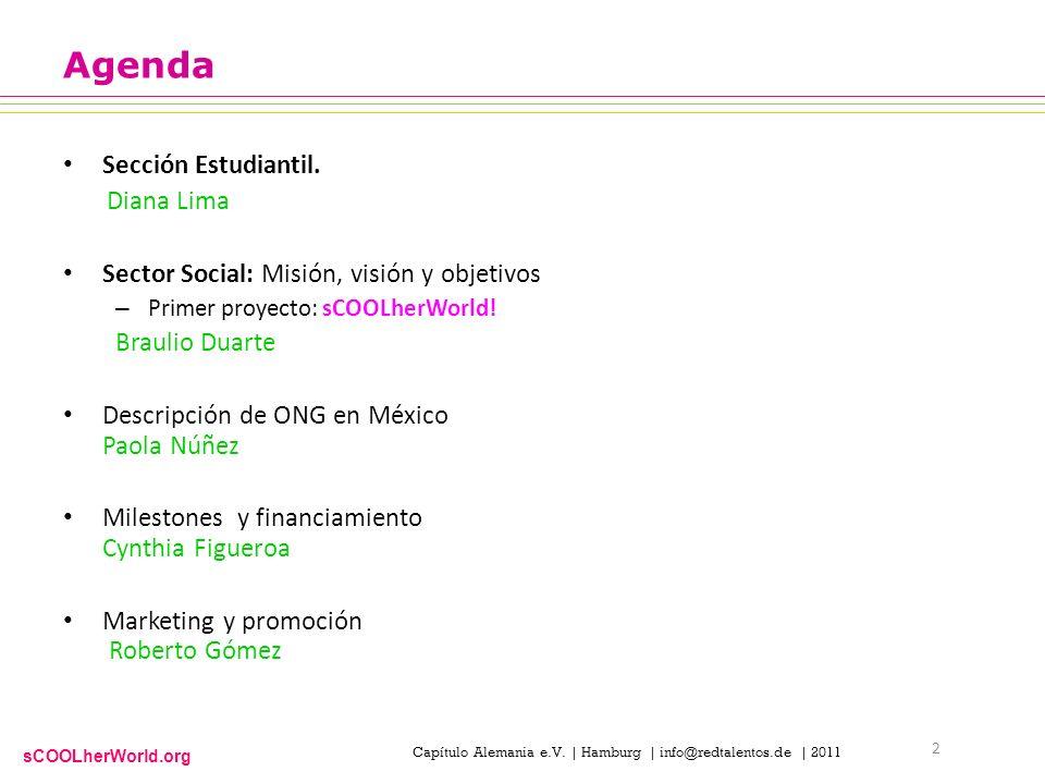 sCOOLherWorld.org Capítulo Alemania e.V. | Hamburg | info@redtalentos.de | 2011 Agenda Sección Estudiantil. Diana Lima Sector Social: Misión, visión y