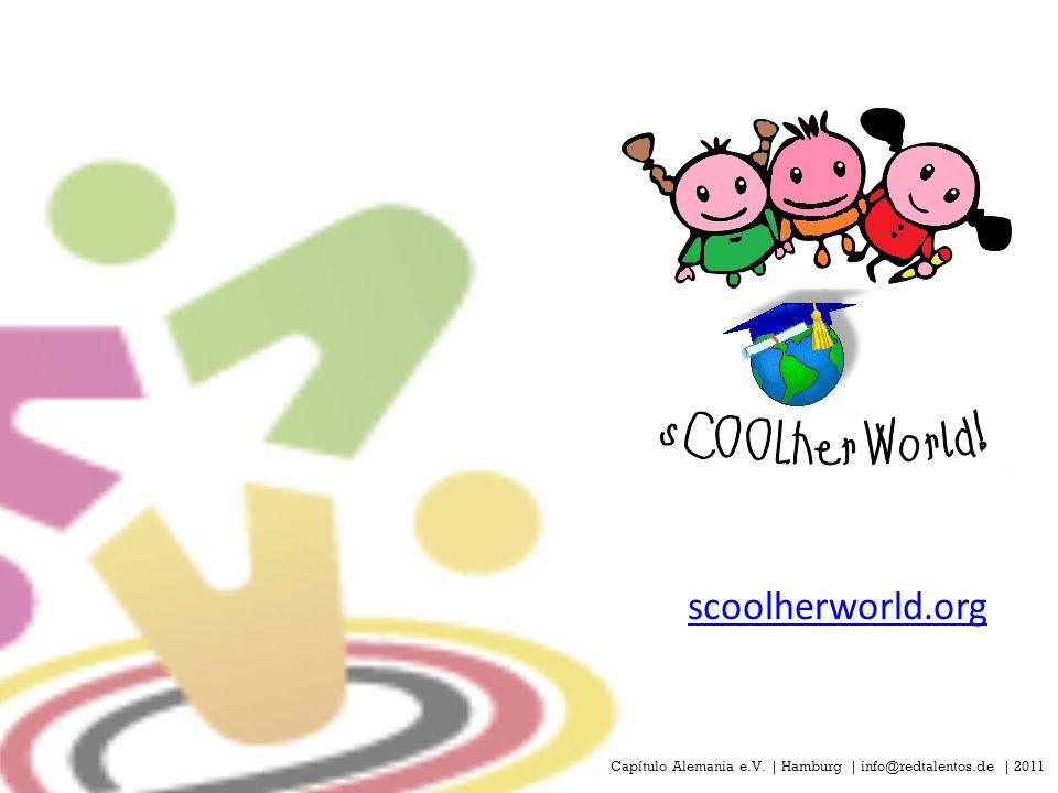 Capítulo Alemania e.V. | Hamburg | info@redtalentos.de | 2011 scoolherworld.org