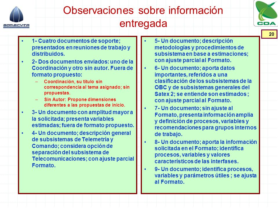 Observaciones sobre información entregada 1- Cuatro documentos de soporte; presentados en reuniones de trabajo y distribuidos. 2- Dos documentos envia