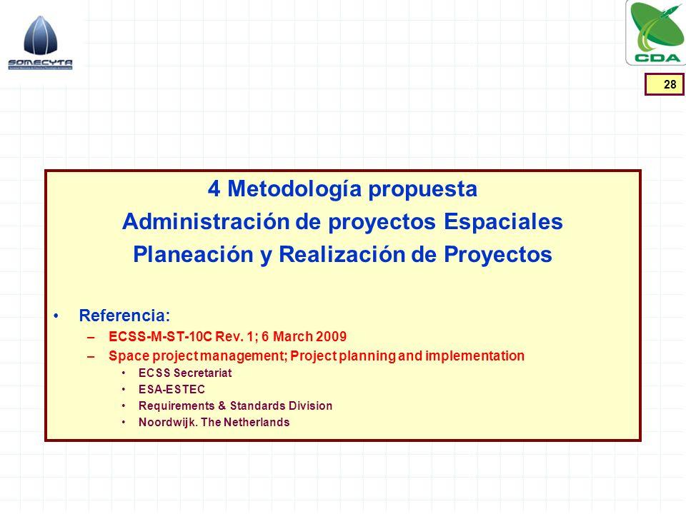4 Metodología propuesta Administración de proyectos Espaciales Planeación y Realización de Proyectos Referencia: –ECSS-M-ST-10C Rev. 1; 6 March 2009 –