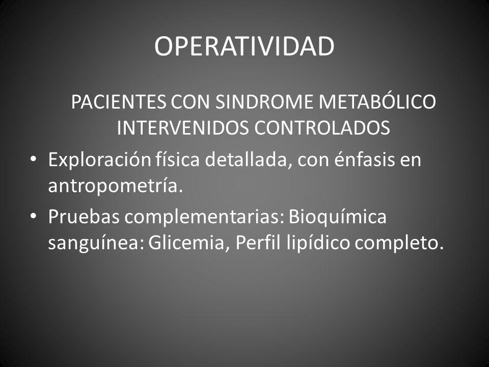 OPERATIVIDAD PACIENTES CON SINDROME METABÓLICO INTERVENIDOS CONTROLADOS Exploración física detallada, con énfasis en antropometría. Pruebas complement