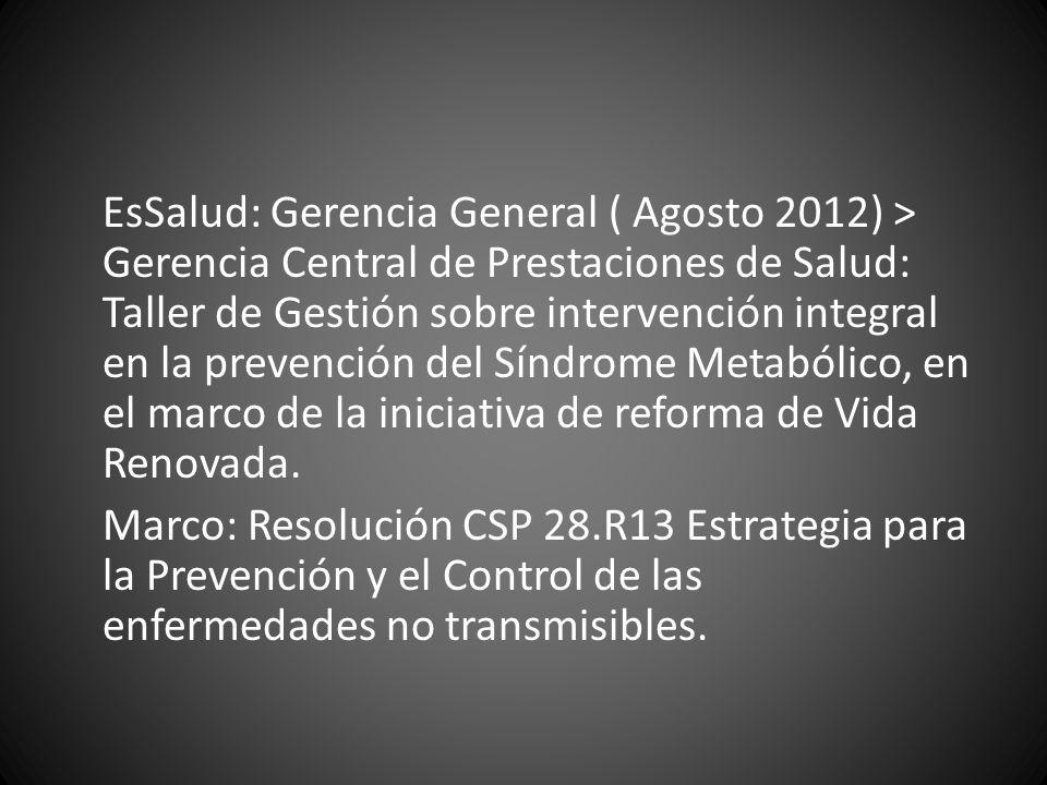 EsSalud: Gerencia General ( Agosto 2012) > Gerencia Central de Prestaciones de Salud: Taller de Gestión sobre intervención integral en la prevención d