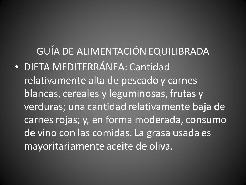 GUÍA DE ALIMENTACIÓN EQUILIBRADA DIETA MEDITERRÁNEA: Cantidad relativamente alta de pescado y carnes blancas, cereales y leguminosas, frutas y verdura
