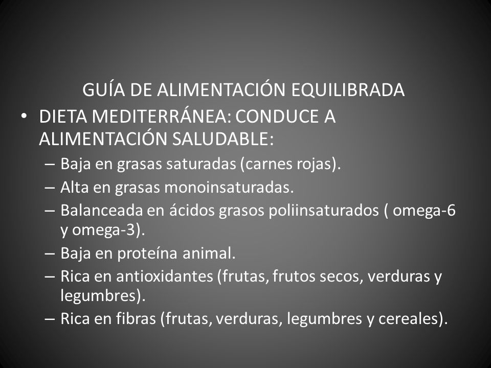 GUÍA DE ALIMENTACIÓN EQUILIBRADA DIETA MEDITERRÁNEA: CONDUCE A ALIMENTACIÓN SALUDABLE: – Baja en grasas saturadas (carnes rojas). – Alta en grasas mon