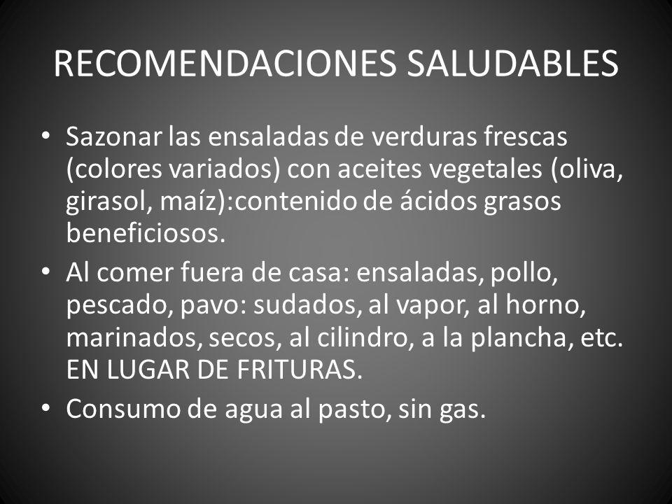 RECOMENDACIONES SALUDABLES Sazonar las ensaladas de verduras frescas (colores variados) con aceites vegetales (oliva, girasol, maíz):contenido de ácid