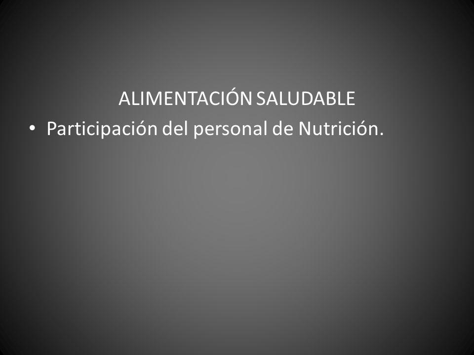 ALIMENTACIÓN SALUDABLE Participación del personal de Nutrición.