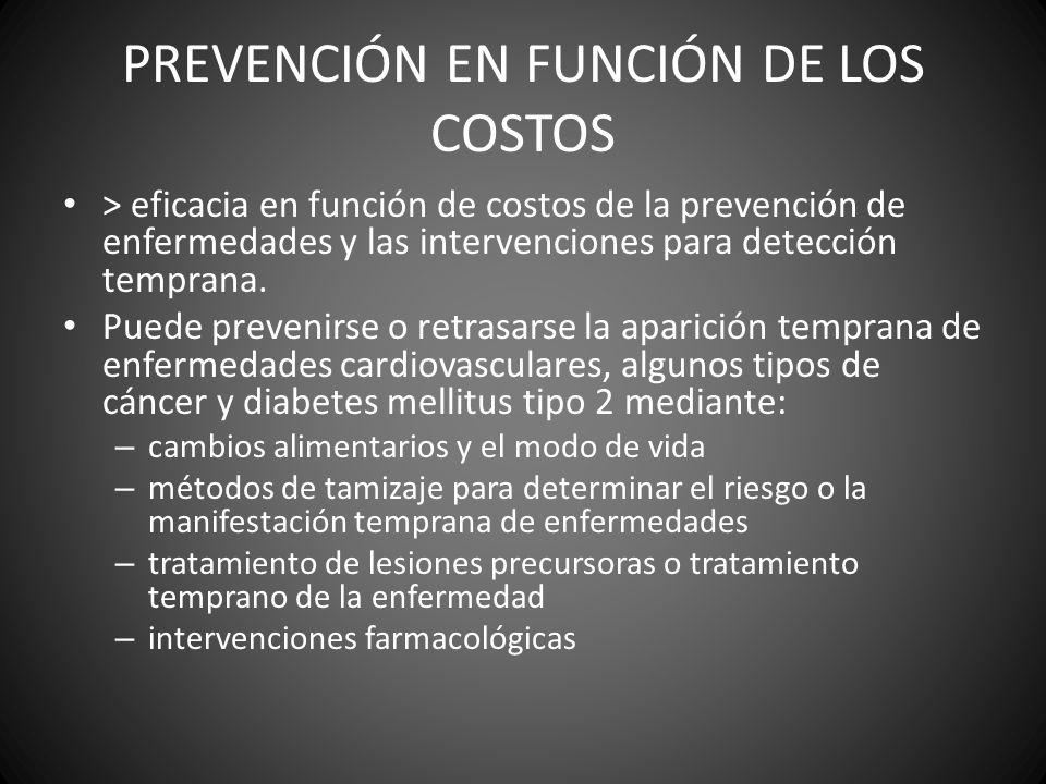 PREVENCIÓN EN FUNCIÓN DE LOS COSTOS > eficacia en función de costos de la prevención de enfermedades y las intervenciones para detección temprana. Pue