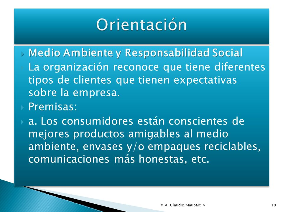 Medio Ambiente y Responsabilidad Social Medio Ambiente y Responsabilidad Social La organización reconoce que tiene diferentes tipos de clientes que tienen expectativas sobre la empresa.