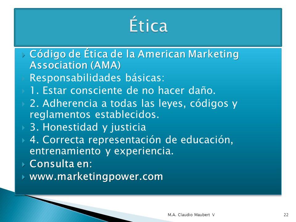 Código de Ética de la American Marketing Association (AMA) Código de Ética de la American Marketing Association (AMA) Responsabilidades básicas: 1. Es
