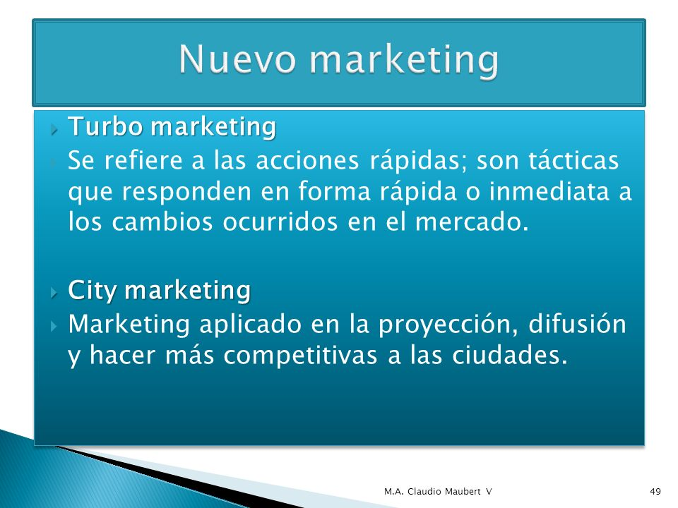 Turbo marketing Turbo marketing Se refiere a las acciones rápidas; son tácticas que responden en forma rápida o inmediata a los cambios ocurridos en el mercado.