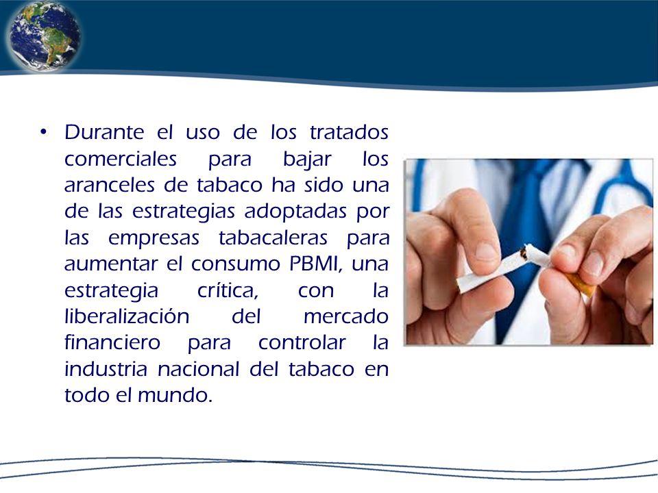 Durante el uso de los tratados comerciales para bajar los aranceles de tabaco ha sido una de las estrategias adoptadas por las empresas tabacaleras pa