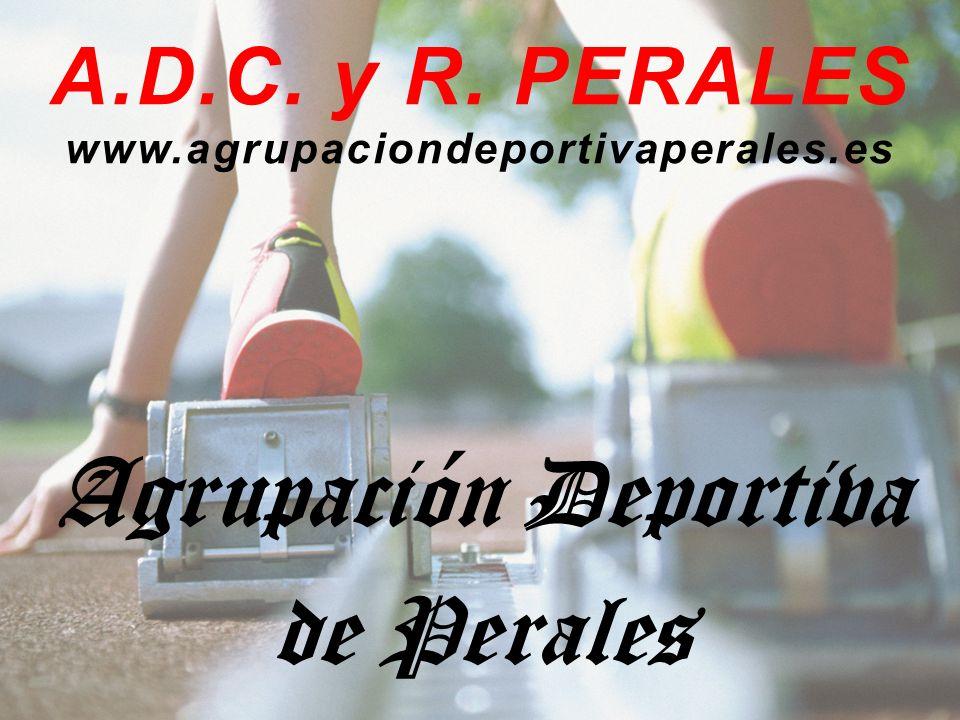A.D.C. y R. PERALES www.agrupaciondeportivaperales.es Agrupación Deportiva de Perales