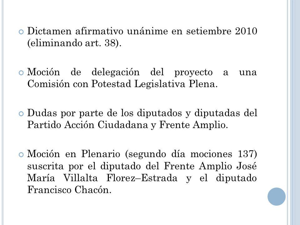 Dictamen afirmativo unánime en setiembre 2010 (eliminando art. 38). Moción de delegación del proyecto a una Comisión con Potestad Legislativa Plena. D
