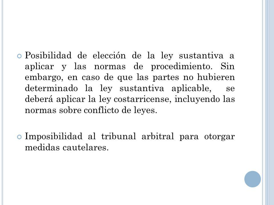 Posibilidad de elección de la ley sustantiva a aplicar y las normas de procedimiento. Sin embargo, en caso de que las partes no hubieren determinado l