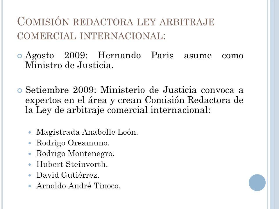 C OMISIÓN REDACTORA LEY ARBITRAJE COMERCIAL INTERNACIONAL : Agosto 2009: Hernando Paris asume como Ministro de Justicia. Setiembre 2009: Ministerio de