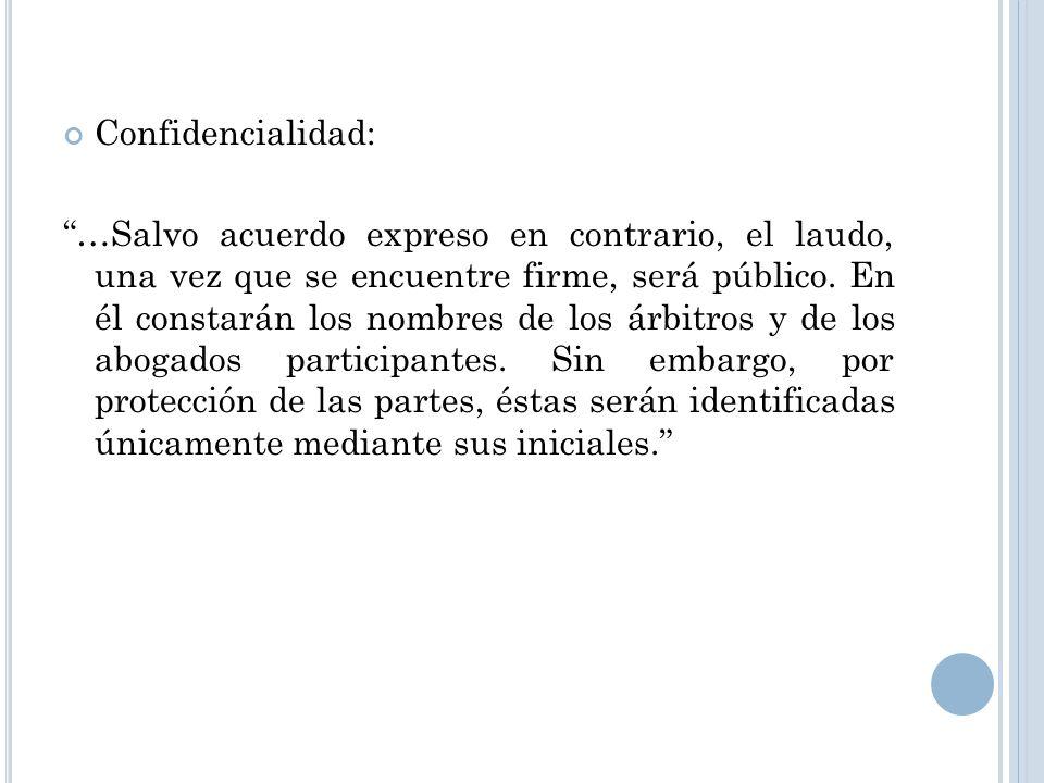 Confidencialidad: …Salvo acuerdo expreso en contrario, el laudo, una vez que se encuentre firme, será público. En él constarán los nombres de los árbi