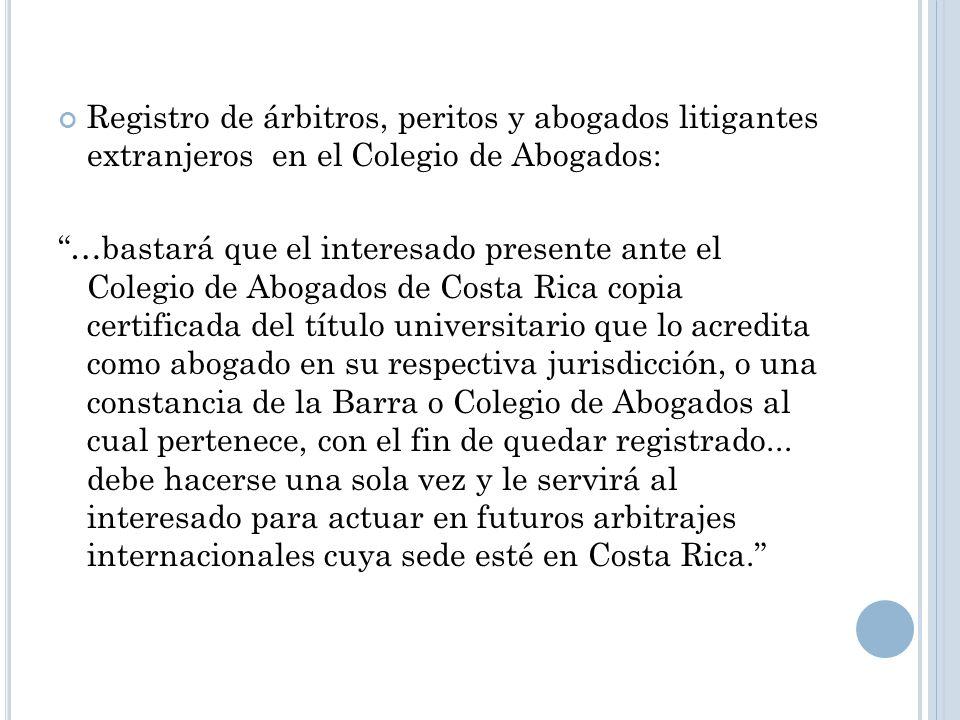 Registro de árbitros, peritos y abogados litigantes extranjeros en el Colegio de Abogados: …bastará que el interesado presente ante el Colegio de Abog