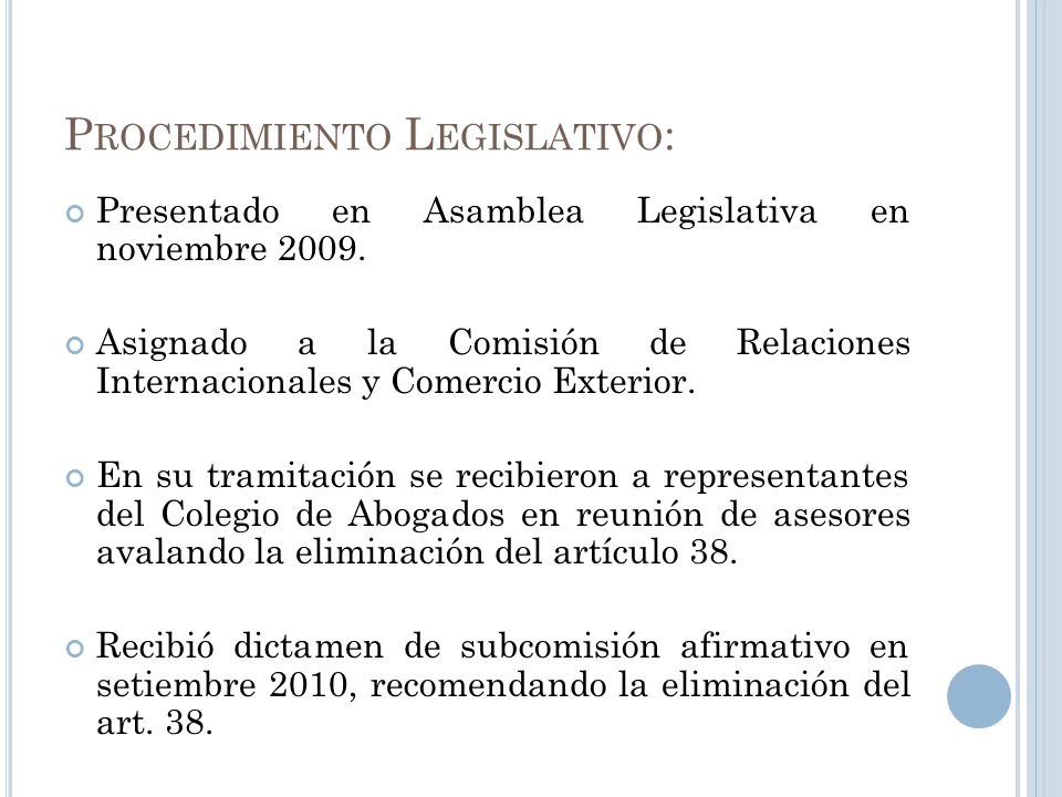 P ROCEDIMIENTO L EGISLATIVO : Presentado en Asamblea Legislativa en noviembre 2009. Asignado a la Comisión de Relaciones Internacionales y Comercio Ex