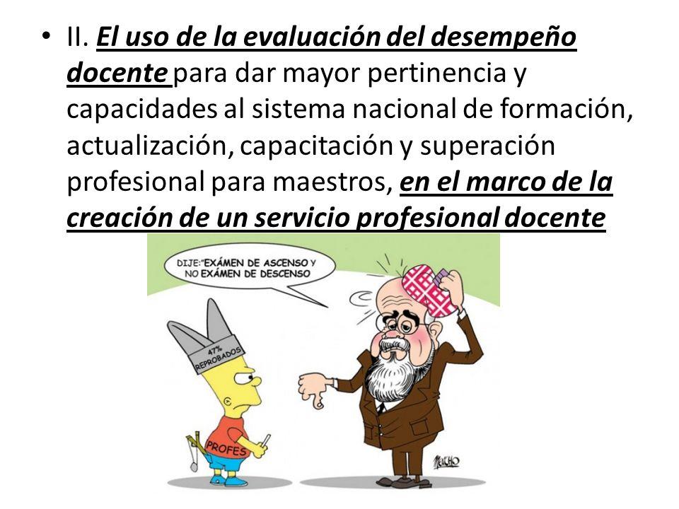 II. El uso de la evaluación del desempeño docente para dar mayor pertinencia y capacidades al sistema nacional de formación, actualización, capacitaci