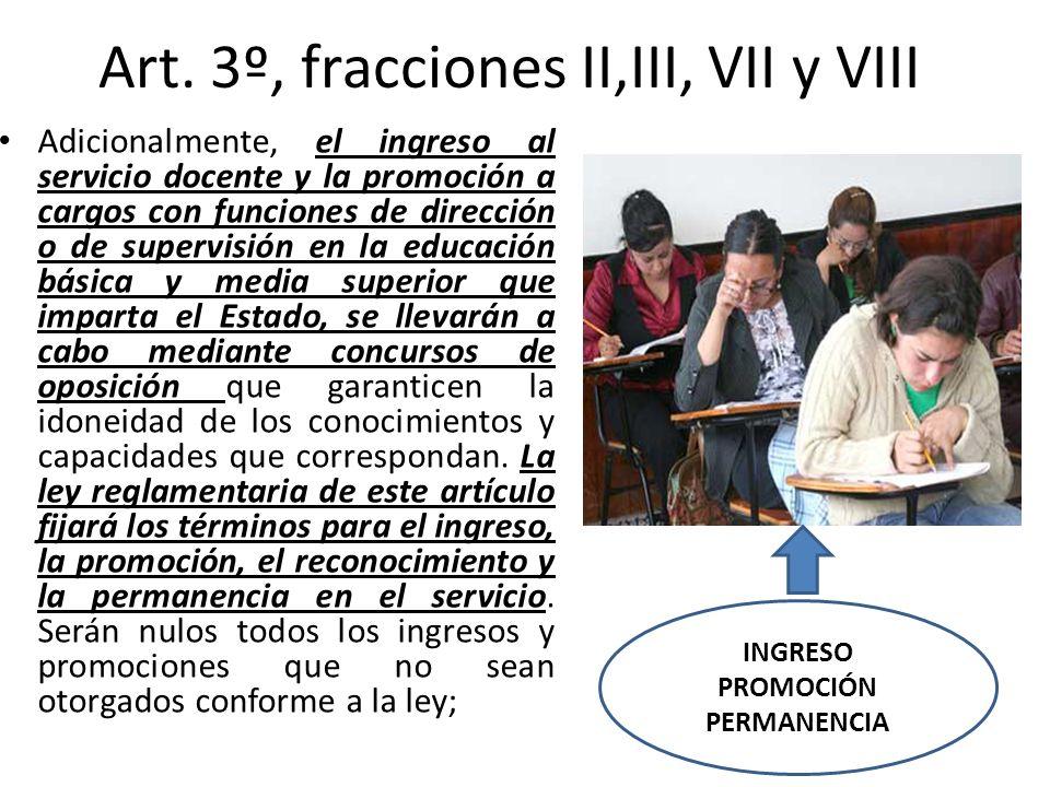 Art. 3º, fracciones II,III, VII y VIII Adicionalmente, el ingreso al servicio docente y la promoción a cargos con funciones de dirección o de supervis