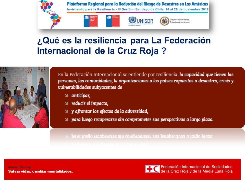 www.ifrc.org Salvar vidas, cambiar mentalidades. ¿Qué es la resiliencia para La Federación Internacional de la Cruz Roja ?