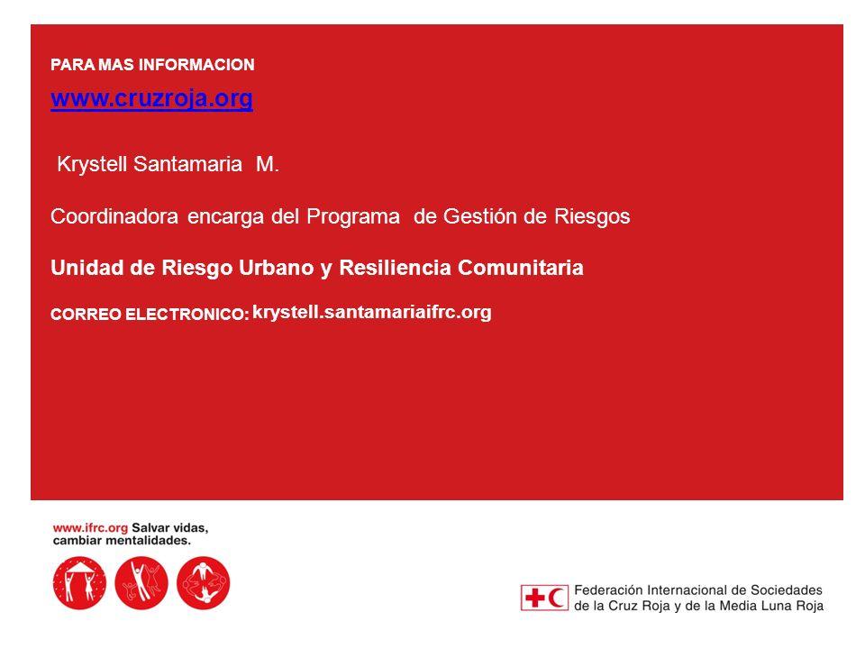 PARA MAS INFORMACION www.cruzroja.org Krystell Santamaria M. Coordinadora encarga del Programa de Gestión de Riesgos Unidad de Riesgo Urbano y Resilie