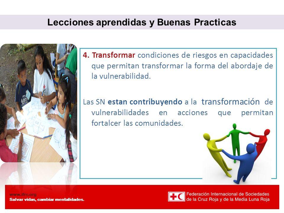 www.ifrc.org Salvar vidas, cambiar mentalidades. 4. Transformar condiciones de riesgos en capacidades que permitan transformar la forma del abordaje d